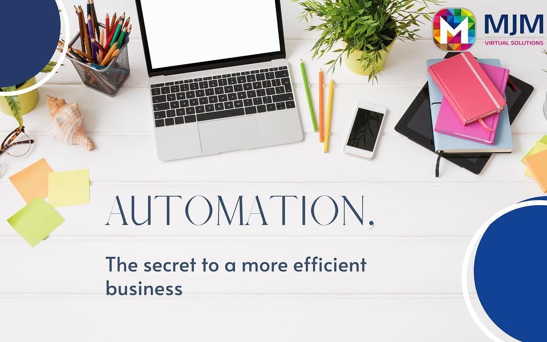 Automation, the secret to a more efficient business
