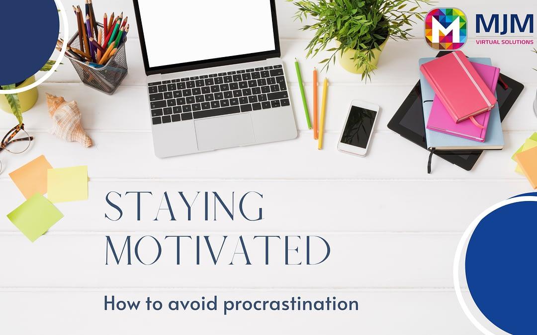 Staying Motivated and Avoiding Procrastination